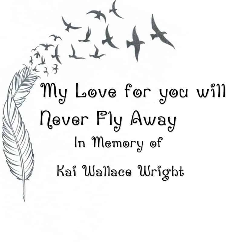My love for you will never fly away. In memory of Kai Wallace Wright